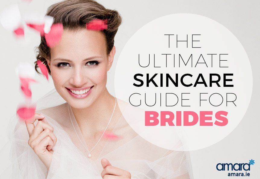 The Ultimate Skincare Guide For Brides - Amara Skin Care Clinic